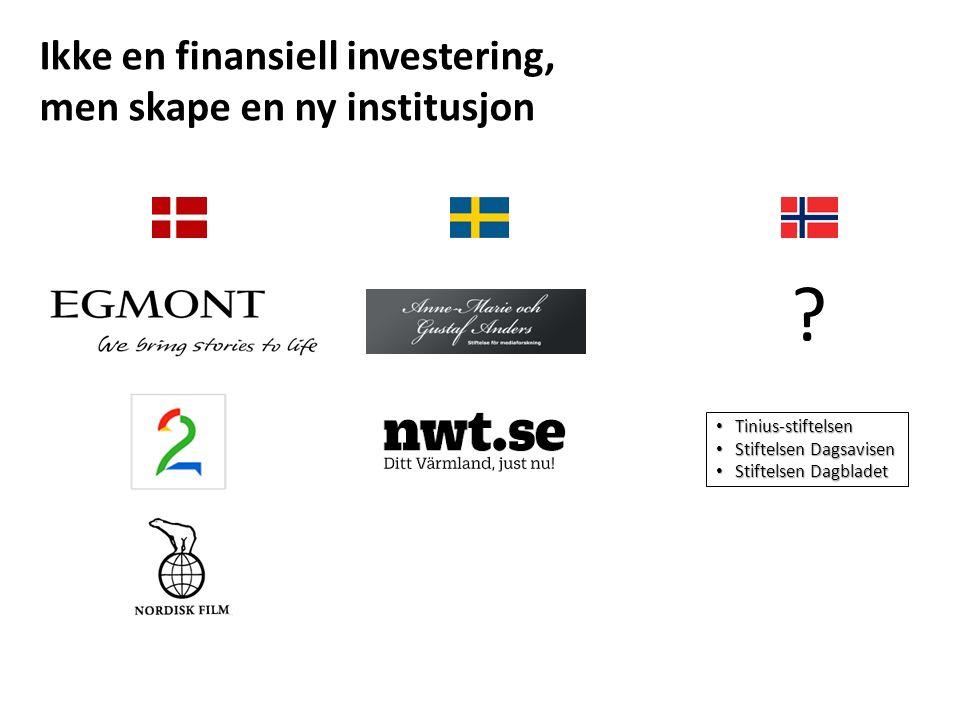 Ikke en finansiell investering, men skape en ny institusjon ? Tinius-stiftelsen Tinius-stiftelsen Stiftelsen Dagsavisen Stiftelsen Dagsavisen Stiftels