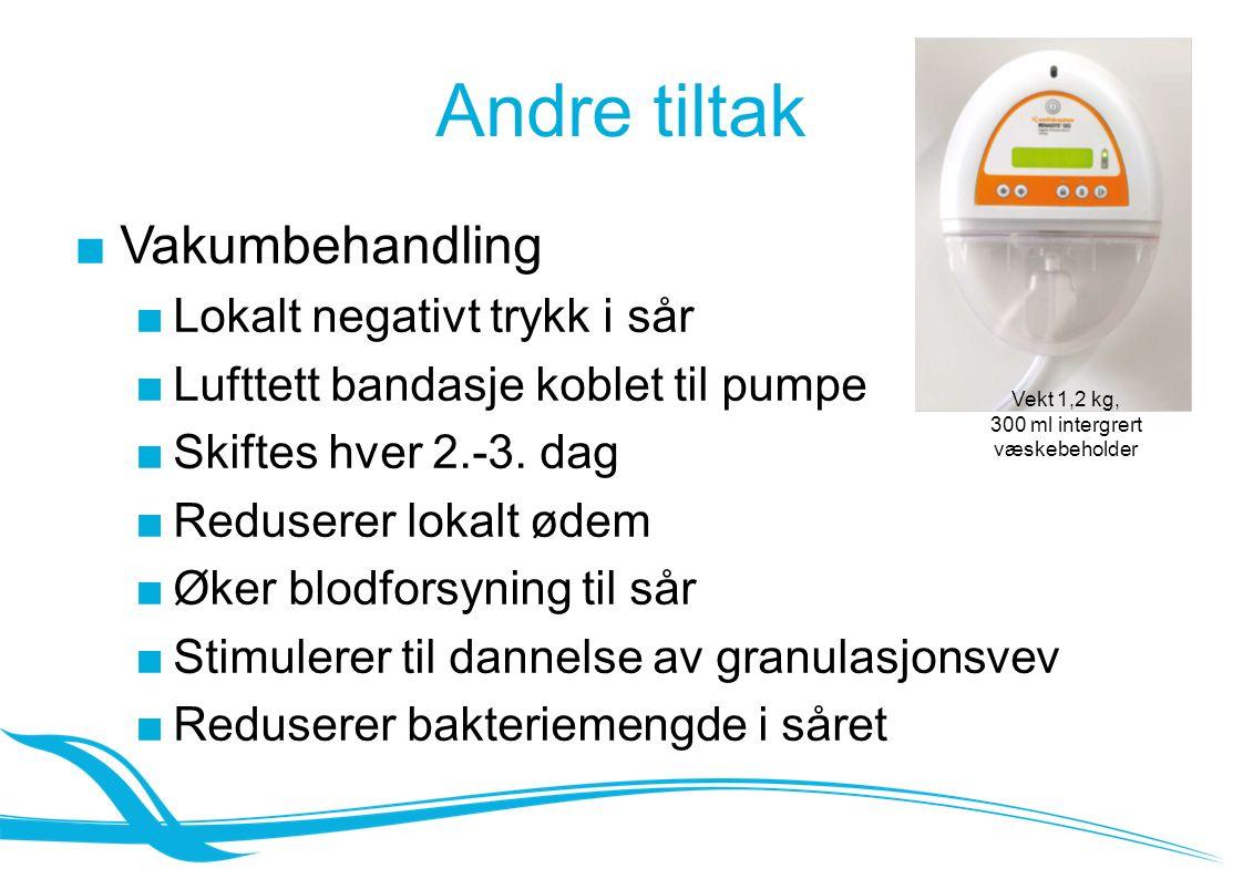 Andre tiltak ■Vakumbehandling ■Lokalt negativt trykk i sår ■Lufttett bandasje koblet til pumpe ■Skiftes hver 2.-3.