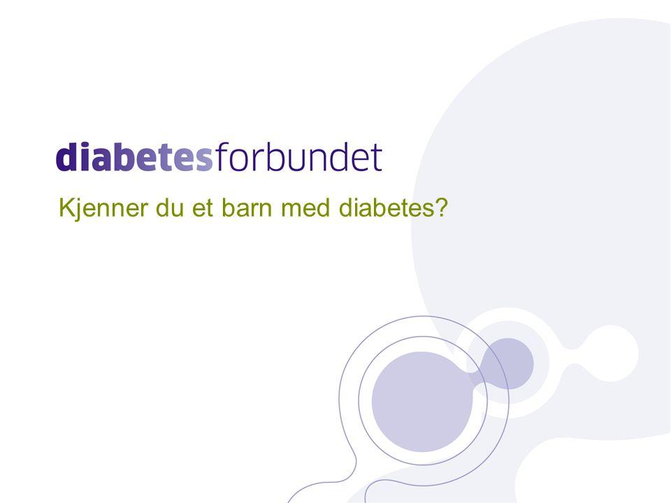 Kjenner du et barn med diabetes?