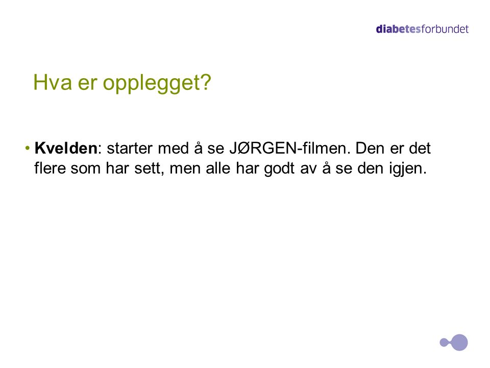 Kvelden: starter med å se JØRGEN-filmen.
