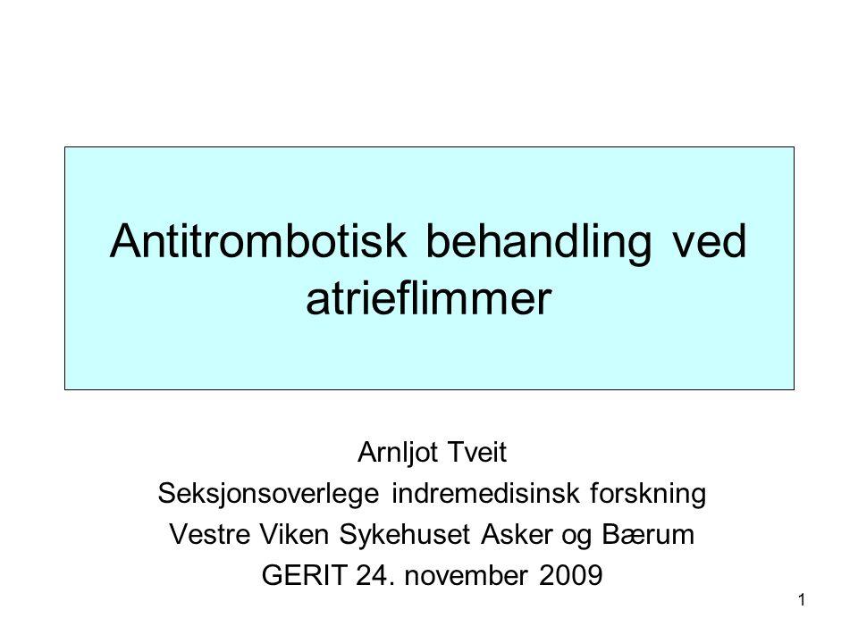 1 Antitrombotisk behandling ved atrieflimmer Arnljot Tveit Seksjonsoverlege indremedisinsk forskning Vestre Viken Sykehuset Asker og Bærum GERIT 24.