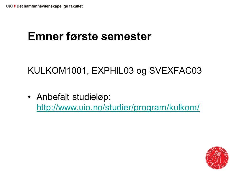 Emner første semester KULKOM1001, EXPHIL03 og SVEXFAC03 Anbefalt studieløp: http://www.uio.no/studier/program/kulkom/ http://www.uio.no/studier/program/kulkom/
