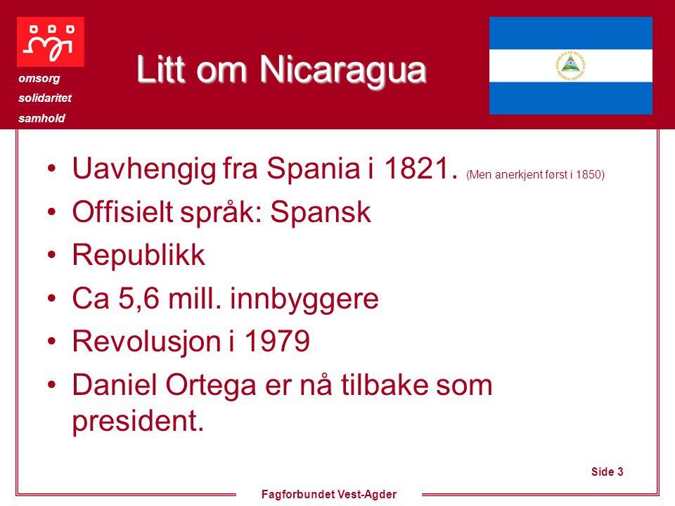 Side 4 omsorg solidaritet samhold Fagforbundet Vest-Agder Vi støtter LO-prosjekt i Nicaragua På bakgrunn av tidligere vedtak i representantskapet har vi et samarbeid med UNE i Nicaragua gjennom et LO- prosjekt LO støtter FNT (LO i Nicaragua) med –800 000 årlig ut 2009.