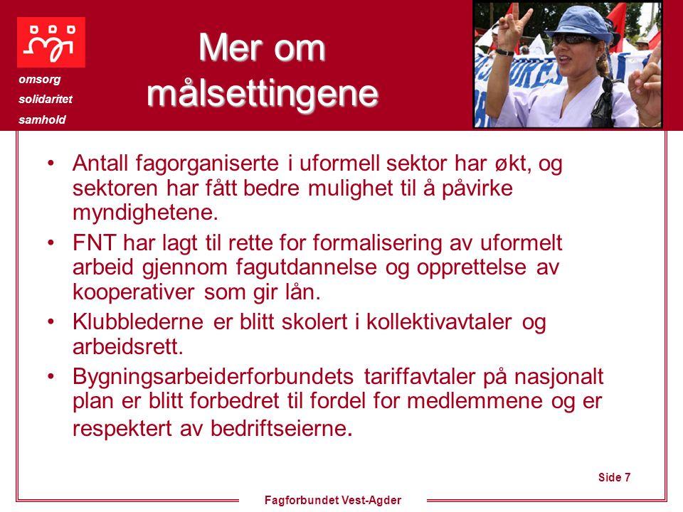Side 8 omsorg solidaritet samhold Fagforbundet Vest-Agder Enda mer om Målsettingene Forbundet for offentlige ansatte har dannet fagforeninger i nye kommuner Nye fagforeninger er blitt dannet og antall medlemmer har økt.