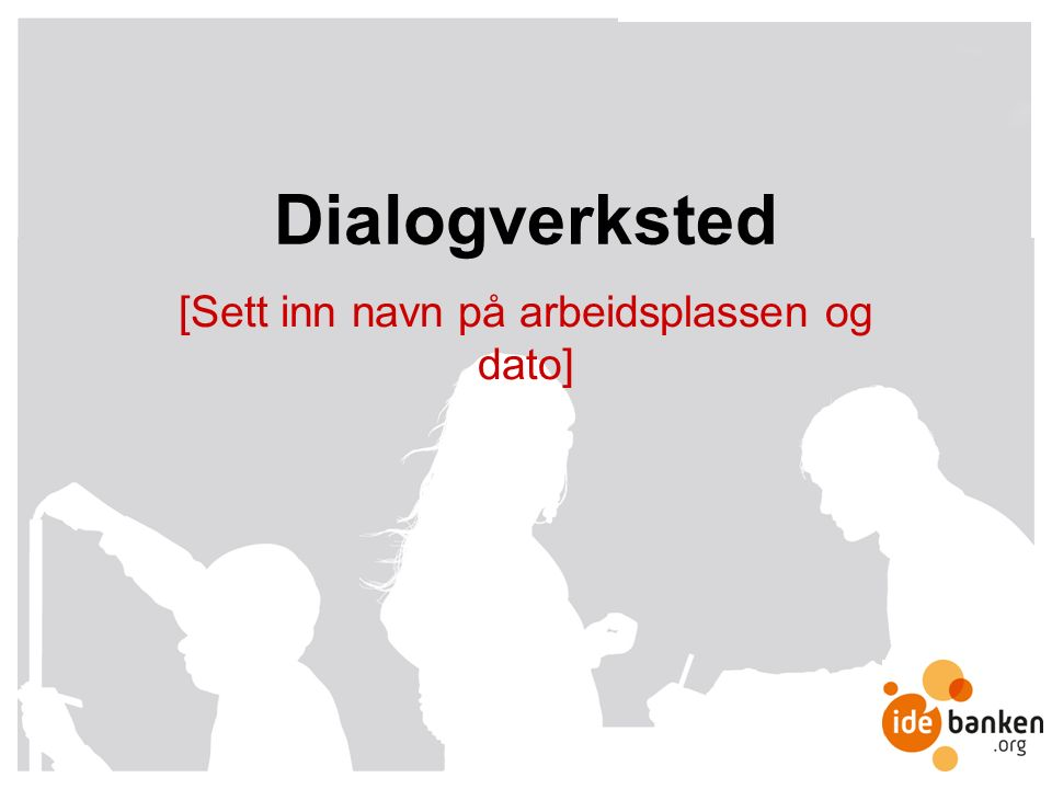 Dialogverksted [Sett inn navn på arbeidsplassen og dato]
