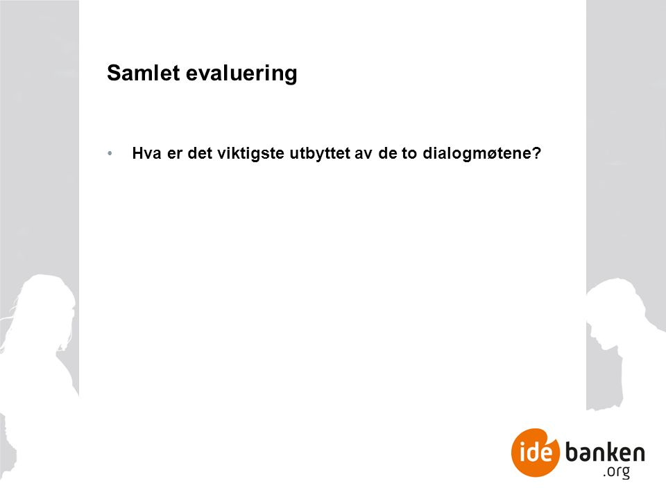 Samlet evaluering Hva er det viktigste utbyttet av de to dialogmøtene?