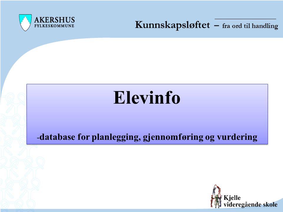 Kunnskapsløftet – fra ord til handling Elevinfo - database for planlegging, gjennomføring og vurdering Elevinfo - database for planlegging, gjennomføring og vurdering