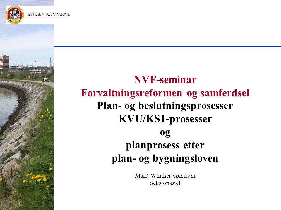 NVF-seminar Forvaltningsreformen og samferdsel Plan- og beslutningsprosesser KVU/KS1-prosesser og planprosess etter plan- og bygningsloven Marit Winther Sørstrøm Seksjonssjef