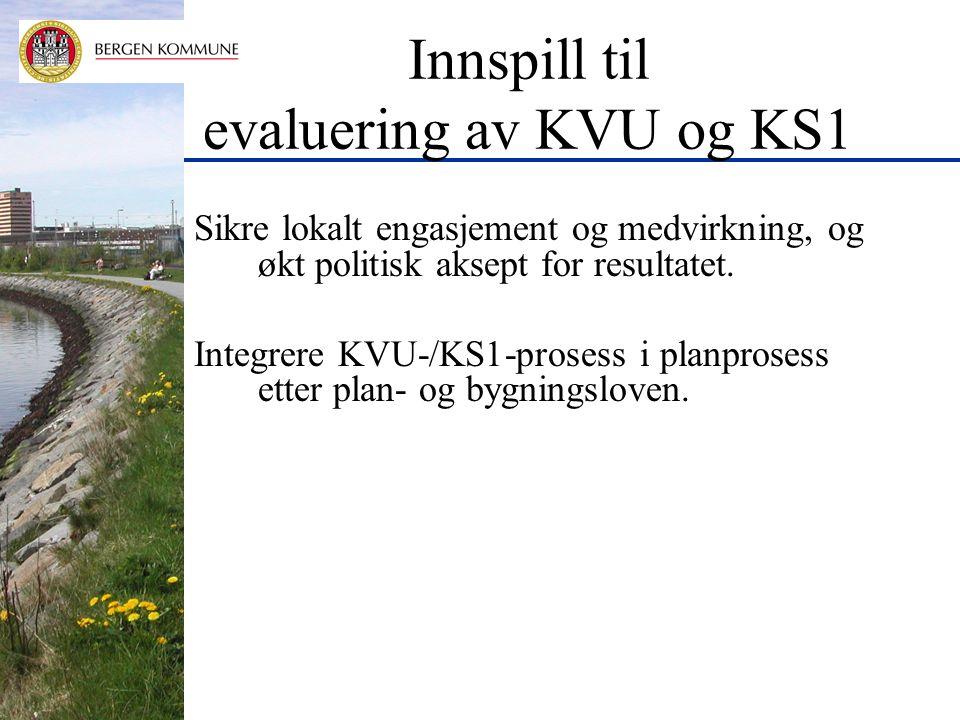 Innspill til evaluering av KVU og KS1 Sikre lokalt engasjement og medvirkning, og økt politisk aksept for resultatet.