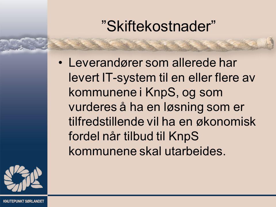 Skiftekostnader Leverandører som allerede har levert IT-system til en eller flere av kommunene i KnpS, og som vurderes å ha en løsning som er tilfredstillende vil ha en økonomisk fordel når tilbud til KnpS kommunene skal utarbeides.