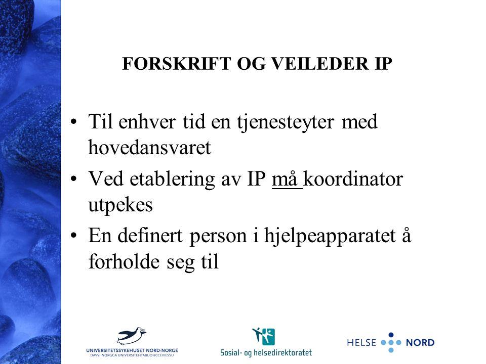 FORSKRIFT OG VEILEDER IP Til enhver tid en tjenesteyter med hovedansvaret Ved etablering av IP må koordinator utpekes En definert person i hjelpeapparatet å forholde seg til