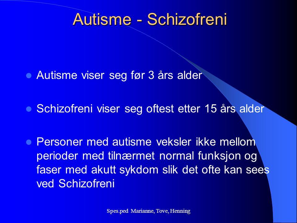 AUTISME Autisme er en alvorlig psykisk forstyrelese som kan opptre i en schizofreni eller utvikles i tidlig barnealder.