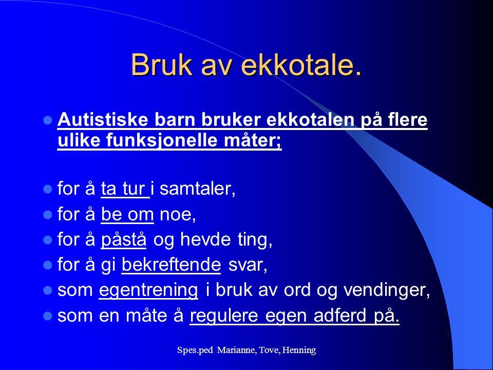 Spes.ped Marianne, Tove, Henning Kjennetegn: ekkotale To typer; Umiddelbar – en ytring imiteres straks den er uttalt.
