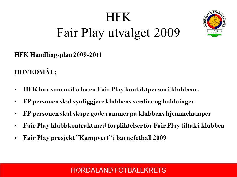 HORDALAND FOTBALLKRETS HFK Fair Play utvalget 2009 HFK Handlingsplan 2009-2011 HOVEDMÅL; HFK har som mål å ha en Fair Play kontaktperson i klubbene.