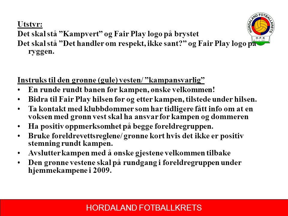 HORDALAND FOTBALLKRETS Utstyr: Det skal stå Kampvert og Fair Play logo på brystet Det skal stå Det handler om respekt, ikke sant og Fair Play logo på ryggen.