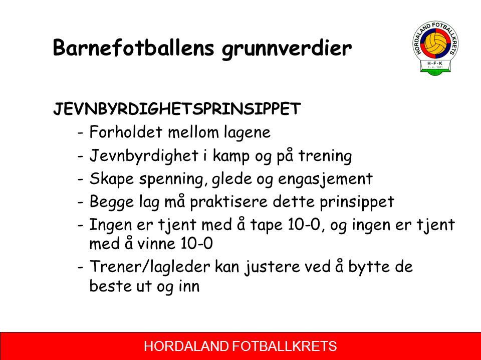 HORDALAND FOTBALLKRETS Barnefotballens grunnverdier JEVNBYRDIGHETSPRINSIPPET -Forholdet mellom lagene -Jevnbyrdighet i kamp og på trening -Skape spenn