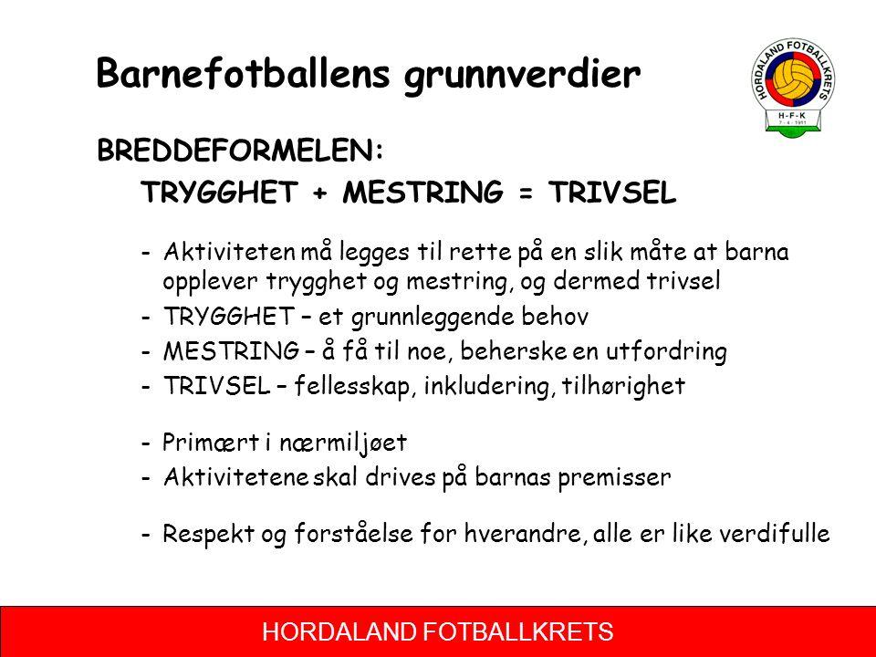 HORDALAND FOTBALLKRETS Barnefotballens grunnverdier BREDDEFORMELEN: TRYGGHET + MESTRING = TRIVSEL -Aktiviteten må legges til rette på en slik måte at