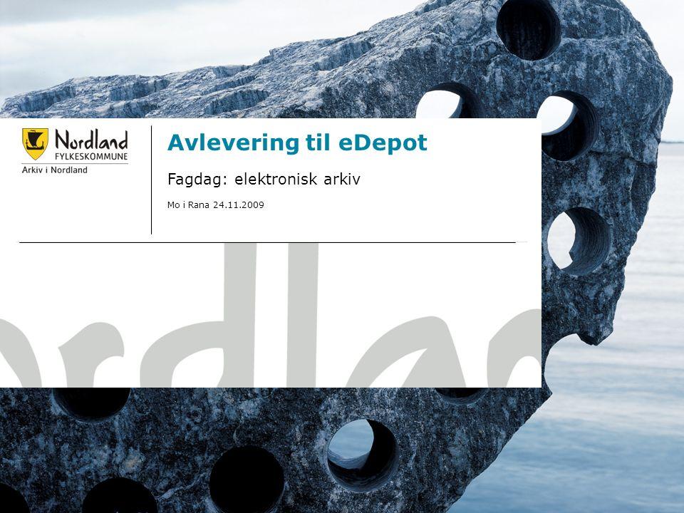 23.09.20161 Avlevering til eDepot Fagdag: elektronisk arkiv Mo i Rana 24.11.2009