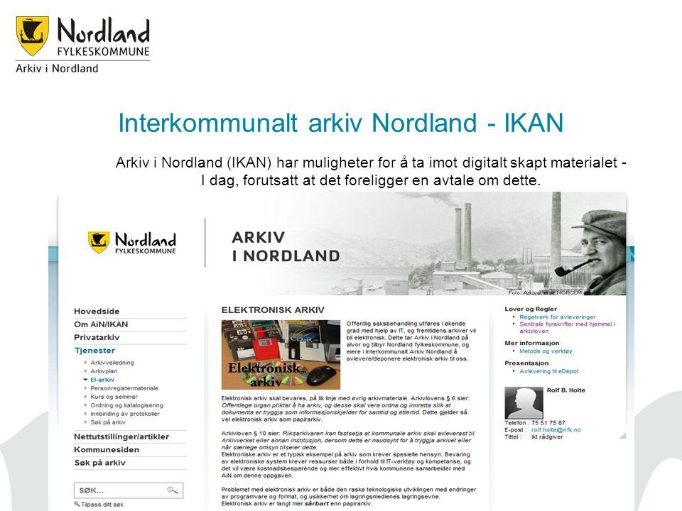 Interkommunalt arkiv Nordland - IKAN Arkiv i Nordland (IKAN) har muligheter for å ta imot digitalt skapt materialet - I dag, forutsatt at det foreligger en avtale om dette.