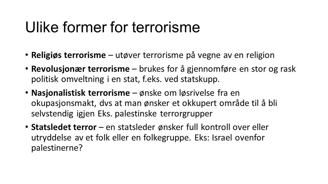 Ulike former for terrorisme Religiøs terrorisme – utøver terrorisme på vegne av en religion Revolusjonær terrorisme – brukes for å gjennomføre en stor og rask politisk omveltning i en stat, f.eks.