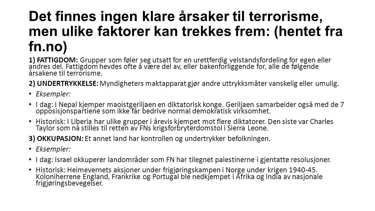 Det finnes ingen klare årsaker til terrorisme, men ulike faktorer kan trekkes frem: (hentet fra fn.no) 1) FATTIGDOM: Grupper som føler seg utsatt for