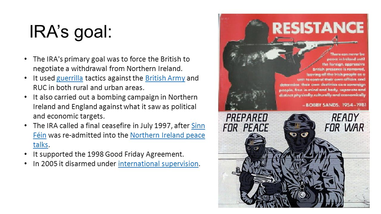 The IRA s primary goal was to force the British to negotiate a withdrawal from Northern Ireland.
