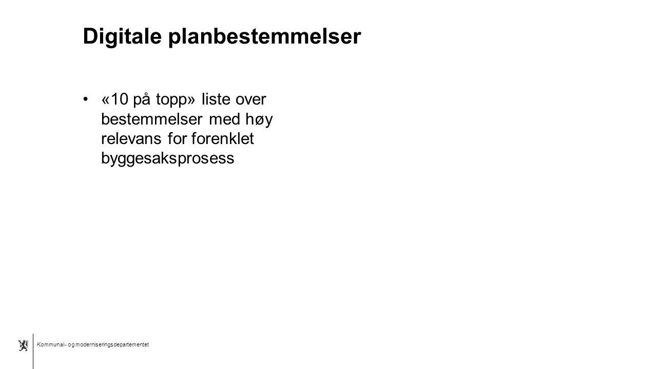Kommunal- og moderniseringsdepartementet Bokmål mal: To innholdsdeler - Sammenlikning Digitale planbestemmelser «10 på topp» liste over bestemmelser med høy relevans for forenklet byggesaksprosess