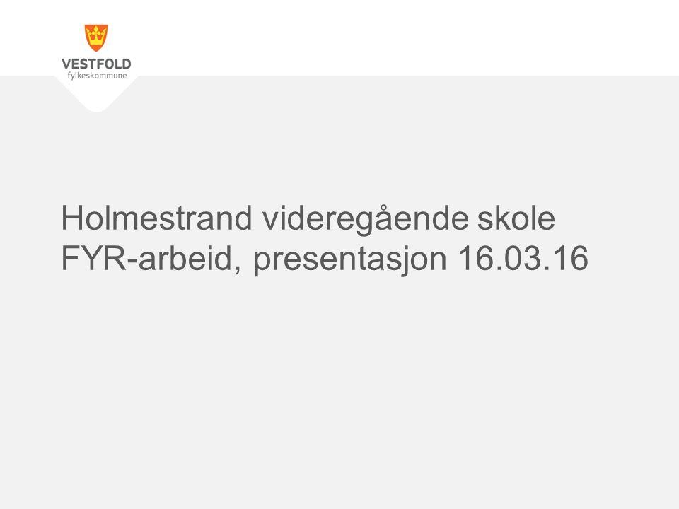 Holmestrand videregående skole FYR-arbeid, presentasjon 16.03.16