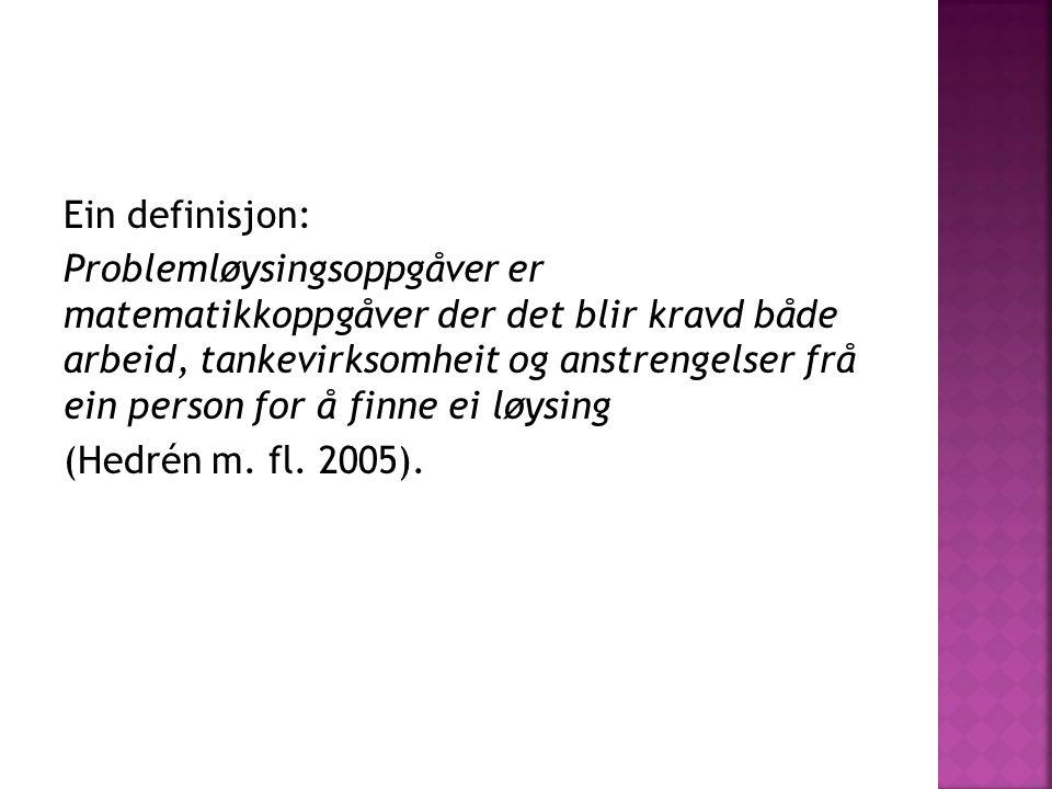 Ein definisjon: Problemløysingsoppgåver er matematikkoppgåver der det blir kravd både arbeid, tankevirksomheit og anstrengelser frå ein person for å finne ei løysing (Hedrén m.