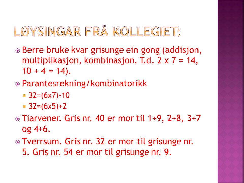  Berre bruke kvar grisunge ein gong (addisjon, multiplikasjon, kombinasjon. T.d. 2 x 7 = 14, 10 + 4 = 14).  Parantesrekning/kombinatorikk  32=(6x7)