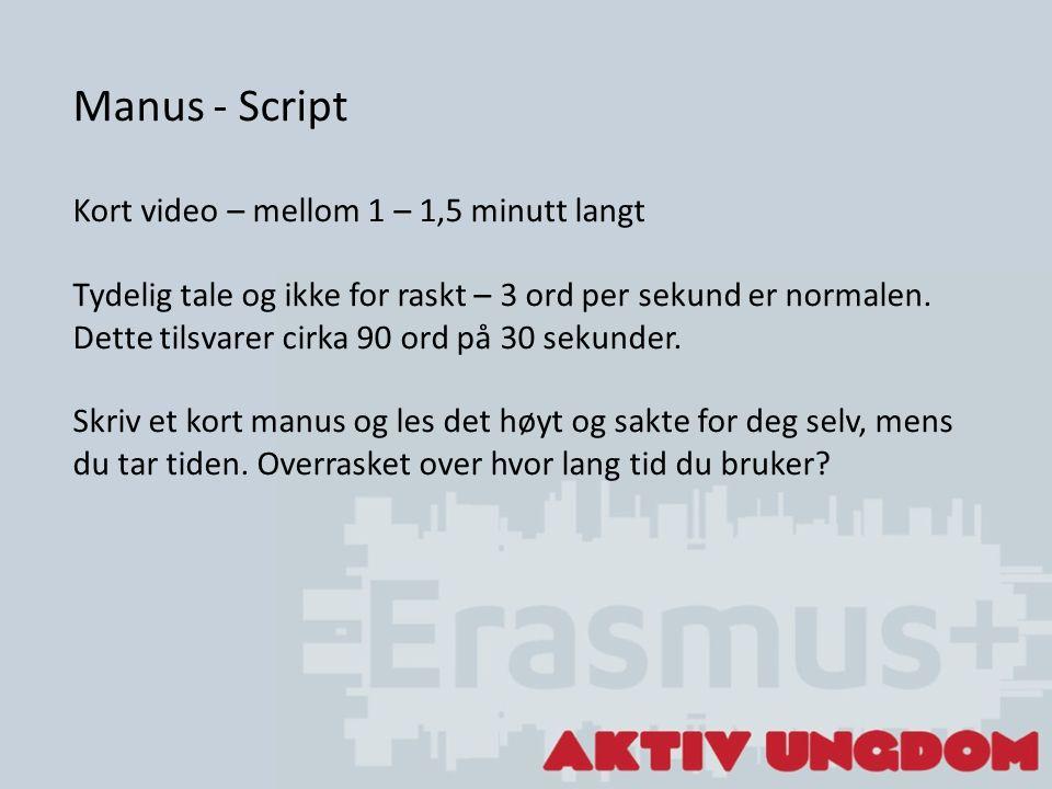 Manus - Script Kort video – mellom 1 – 1,5 minutt langt Tydelig tale og ikke for raskt – 3 ord per sekund er normalen.