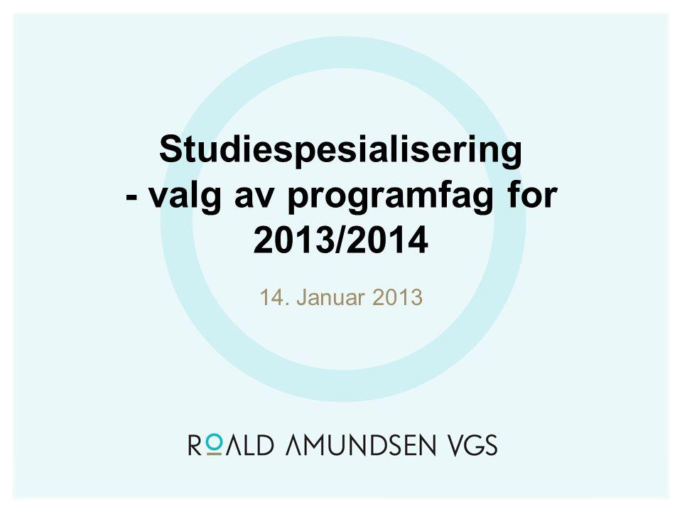 Studiespesialisering - valg av programfag for 2013/2014 14. Januar 2013