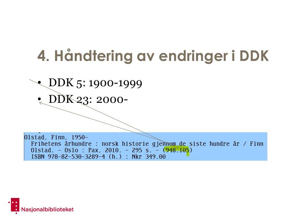 4. Håndtering av endringer i DDK DDK 5: 1900-1999 DDK 23:2000-