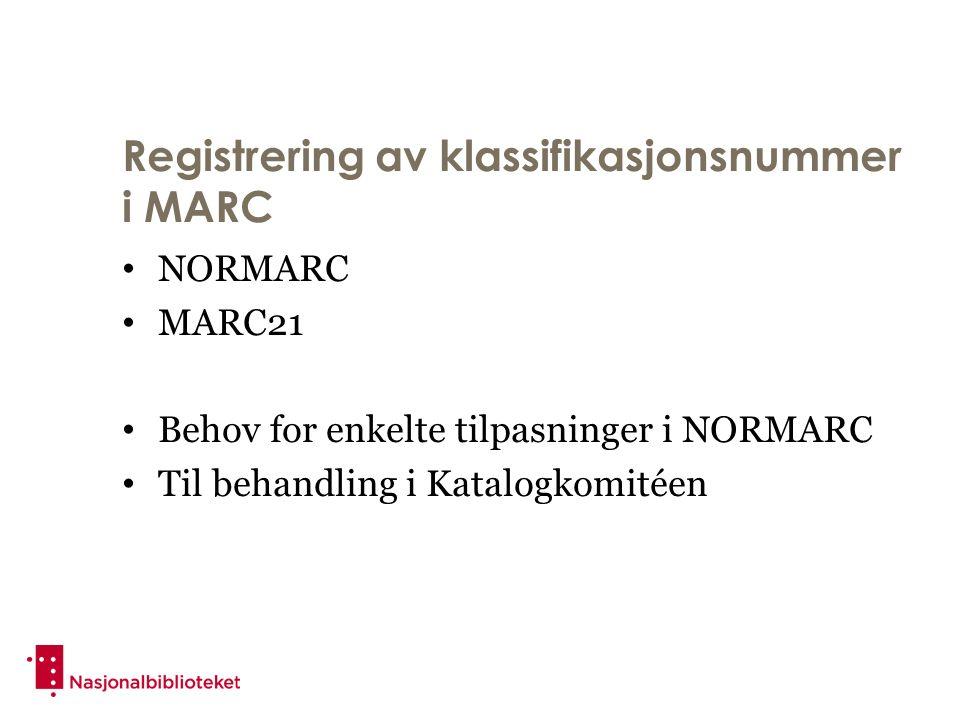 Registrering av klassifikasjonsnummer i MARC NORMARC MARC21 Behov for enkelte tilpasninger i NORMARC Til behandling i Katalogkomitéen