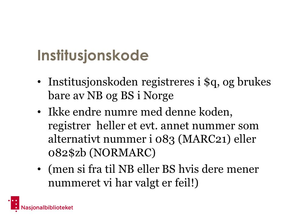 Institusjonskode Institusjonskoden registreres i $q, og brukes bare av NB og BS i Norge Ikke endre numre med denne koden, registrer heller et evt.