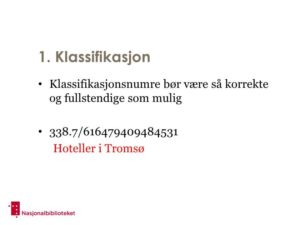 1. Klassifikasjon Klassifikasjonsnumre bør være så korrekte og fullstendige som mulig 338.7/616479409484531 Hoteller i Tromsø