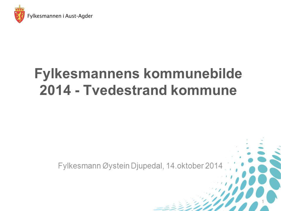 Fylkesmann Øystein Djupedal, 14.oktober 2014 1 Fylkesmannens kommunebilde 2014 - Tvedestrand kommune
