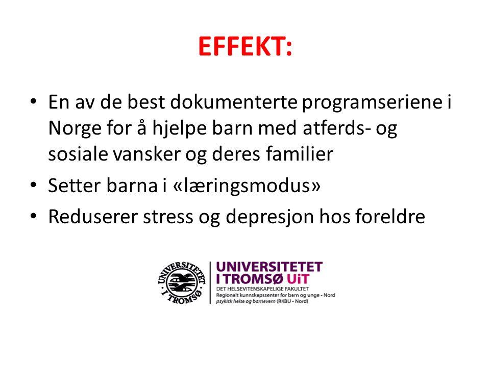 EFFEKT: En av de best dokumenterte programseriene i Norge for å hjelpe barn med atferds- og sosiale vansker og deres familier Setter barna i «læringsmodus» Reduserer stress og depresjon hos foreldre