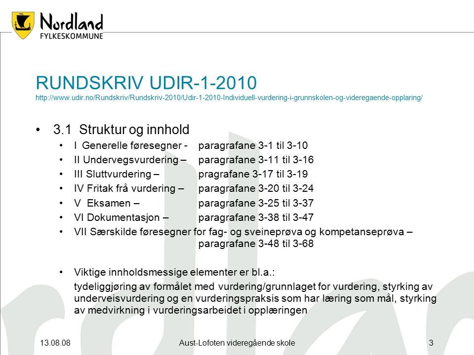 13.08.08Aust-Lofoten videregående skole3 RUNDSKRIV UDIR-1-2010 http://www.udir.no/Rundskriv/Rundskriv-2010/Udir-1-2010-Individuell-vurdering-i-grunnskolen-og-videregaende-opplaring/ 3.1 Struktur og innhold IGenerelle føresegner - paragrafane 3-1 til 3-10 II Undervegsvurdering –paragrafane 3-11 til 3-16 III Sluttvurdering –pragrafane 3-17 til 3-19 IV Fritak frå vurdering –paragrafane 3-20 til 3-24 V Eksamen – paragrafane 3-25 til 3-37 VI Dokumentasjon – paragrafane 3-38 til 3-47 VII Særskilde føresegner for fag- og sveineprøva og kompetanseprøva – paragrafane 3-48 til 3-68 Viktige innholdsmessige elementer er bl.a.: tydeliggjøring av formålet med vurdering/grunnlaget for vurdering, styrking av underveisvurdering og en vurderingspraksis som har læring som mål, styrking av medvirkning i vurderingsarbeidet i opplæringen