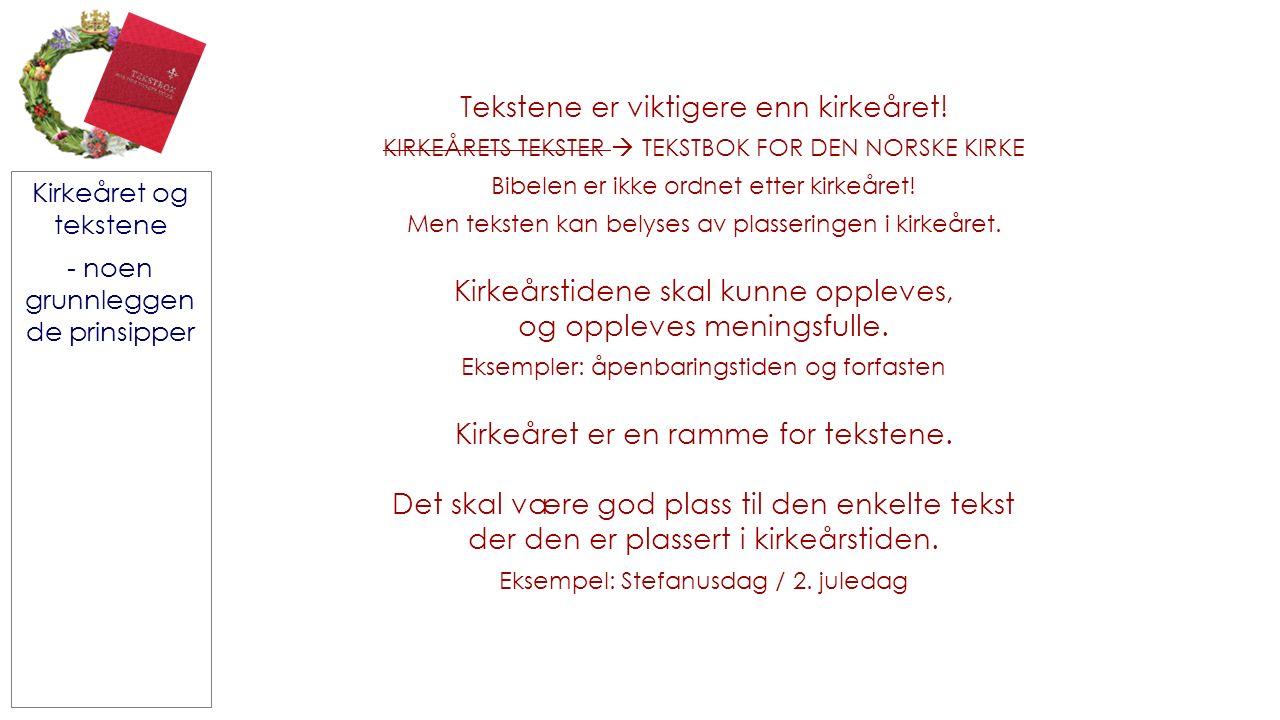 Tekstene er viktigere enn kirkeåret! KIRKEÅRETS TEKSTER  TEKSTBOK FOR DEN NORSKE KIRKE Bibelen er ikke ordnet etter kirkeåret! Men teksten kan belyse