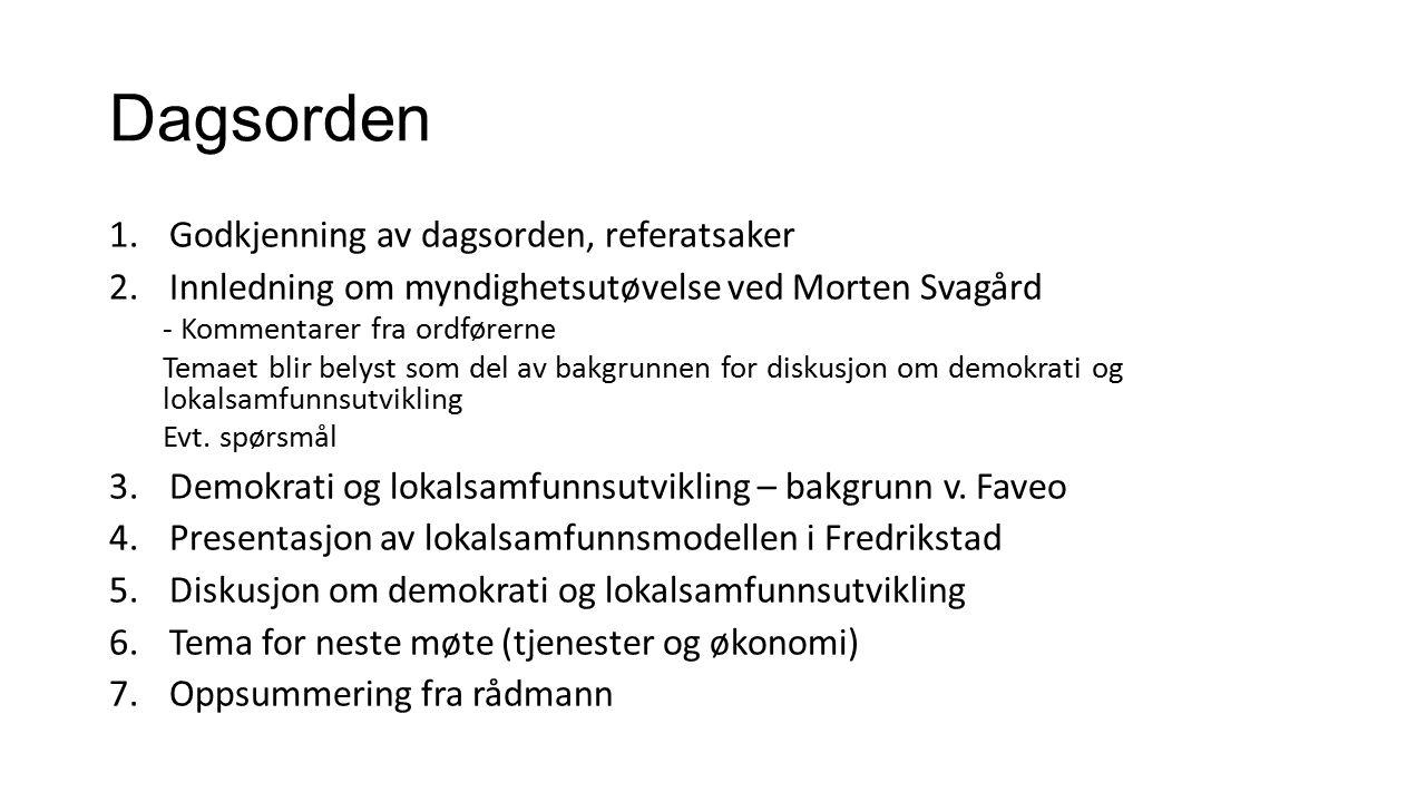 Dagsorden 1.Godkjenning av dagsorden, referatsaker 2.Innledning om myndighetsutøvelse ved Morten Svagård - Kommentarer fra ordførerne Temaet blir belyst som del av bakgrunnen for diskusjon om demokrati og lokalsamfunnsutvikling Evt.