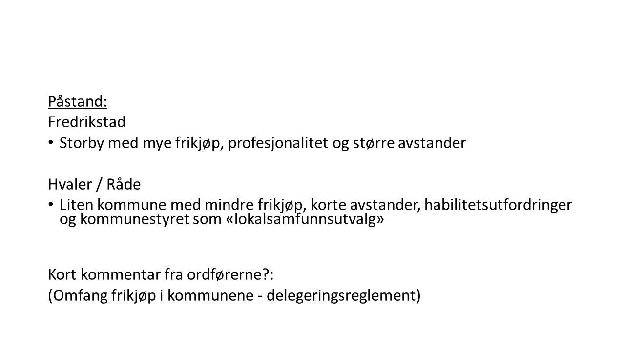 Påstand: Fredrikstad Storby med mye frikjøp, profesjonalitet og større avstander Hvaler / Råde Liten kommune med mindre frikjøp, korte avstander, habi