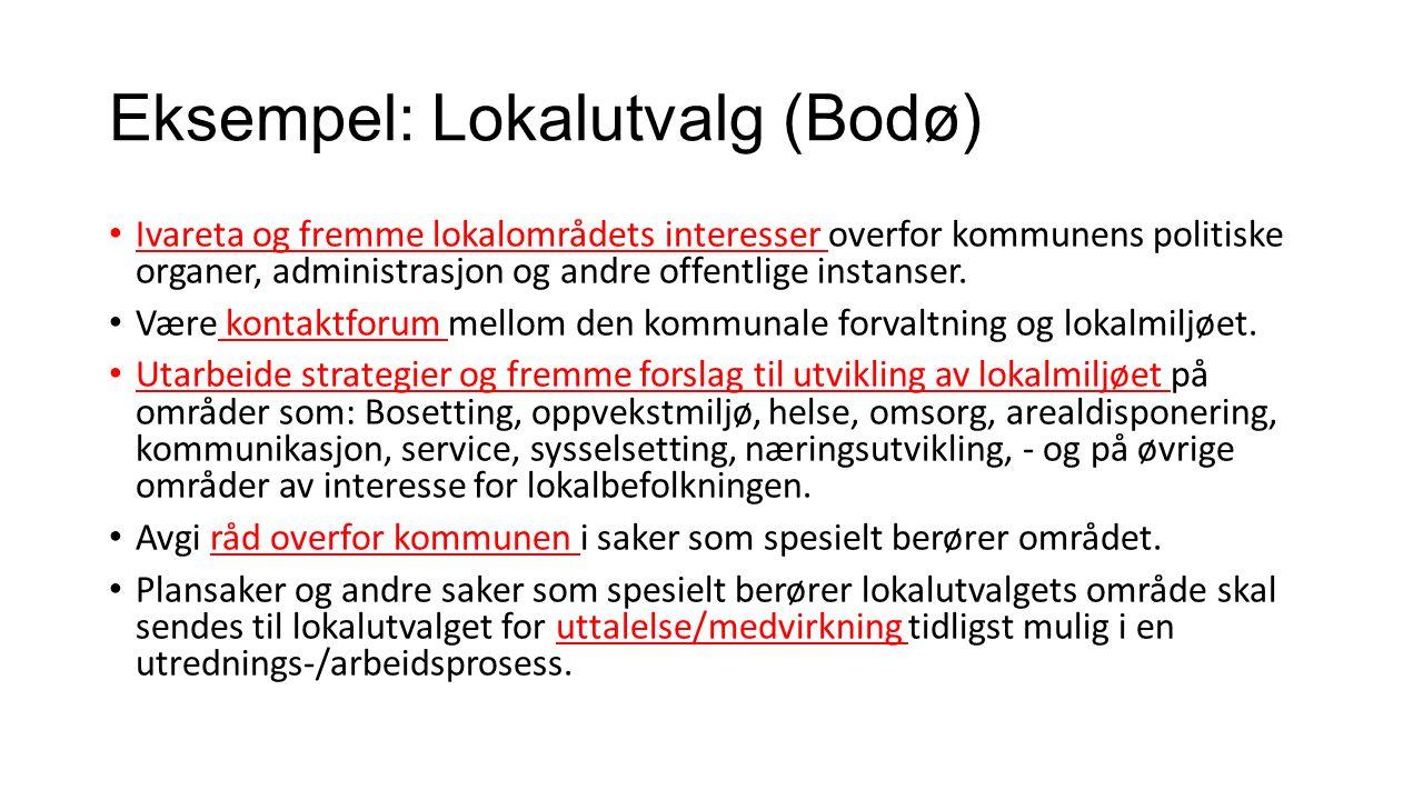 Eksempel: Lokalutvalg (Bodø) Ivareta og fremme lokalområdets interesser overfor kommunens politiske organer, administrasjon og andre offentlige instanser.