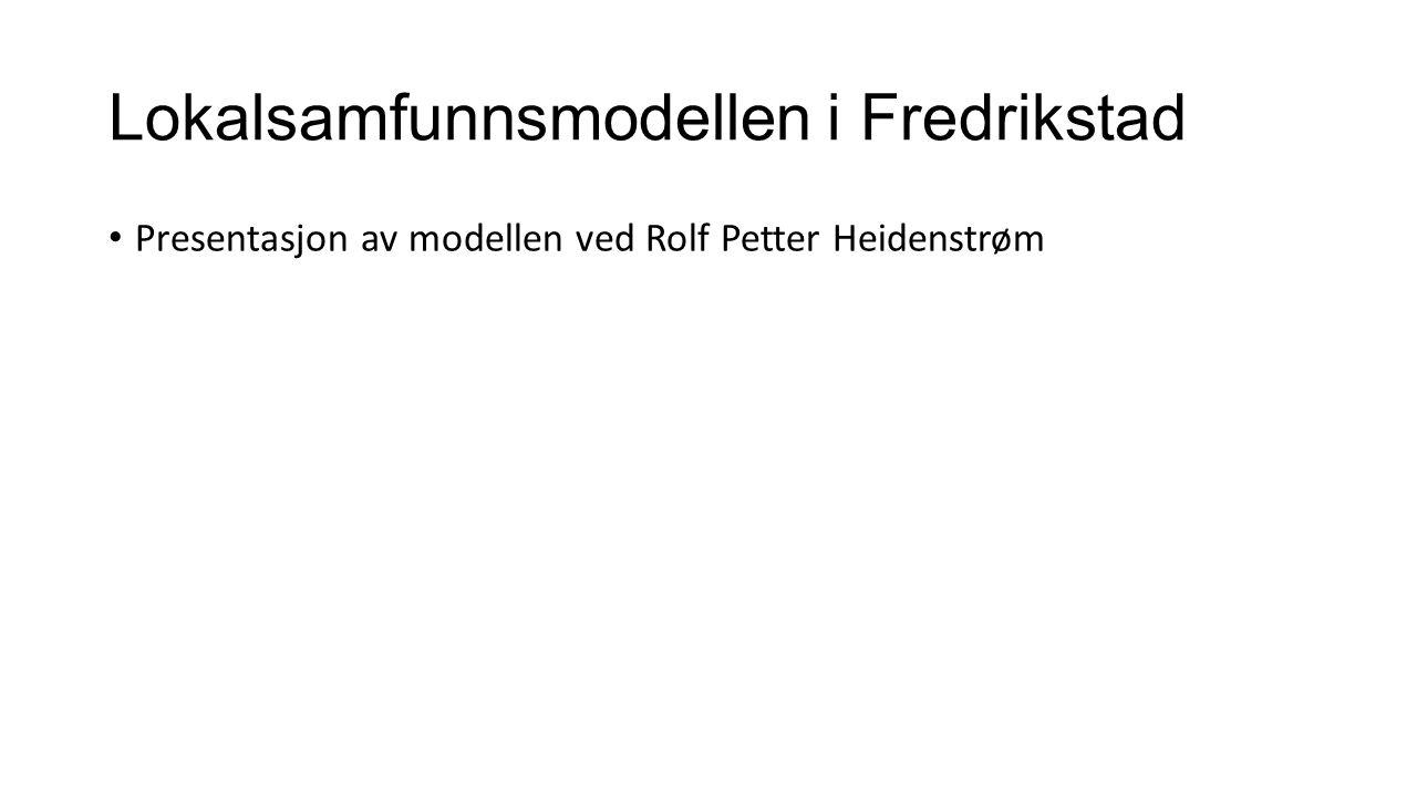 Lokalsamfunnsmodellen i Fredrikstad Presentasjon av modellen ved Rolf Petter Heidenstrøm