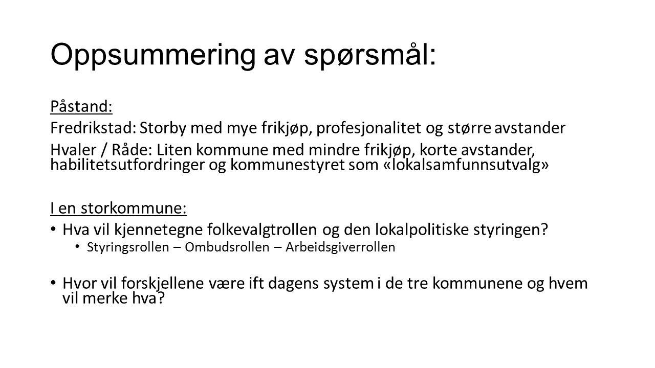 Oppsummering av spørsmål: Påstand: Fredrikstad: Storby med mye frikjøp, profesjonalitet og større avstander Hvaler / Råde: Liten kommune med mindre fr