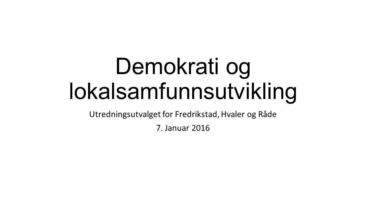 Demokrati og lokalsamfunnsutvikling Utredningsutvalget for Fredrikstad, Hvaler og Råde 7. Januar 2016