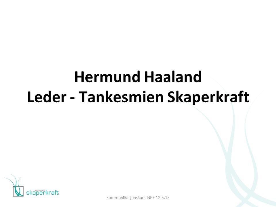 Hermund Haaland Leder - Tankesmien Skaperkraft Kommunikasjonskurs NRF 12.5.15