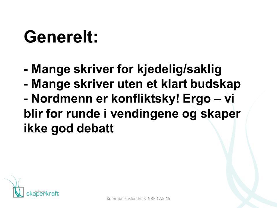 Generelt: - Mange skriver for kjedelig/saklig - Mange skriver uten et klart budskap - Nordmenn er konfliktsky.