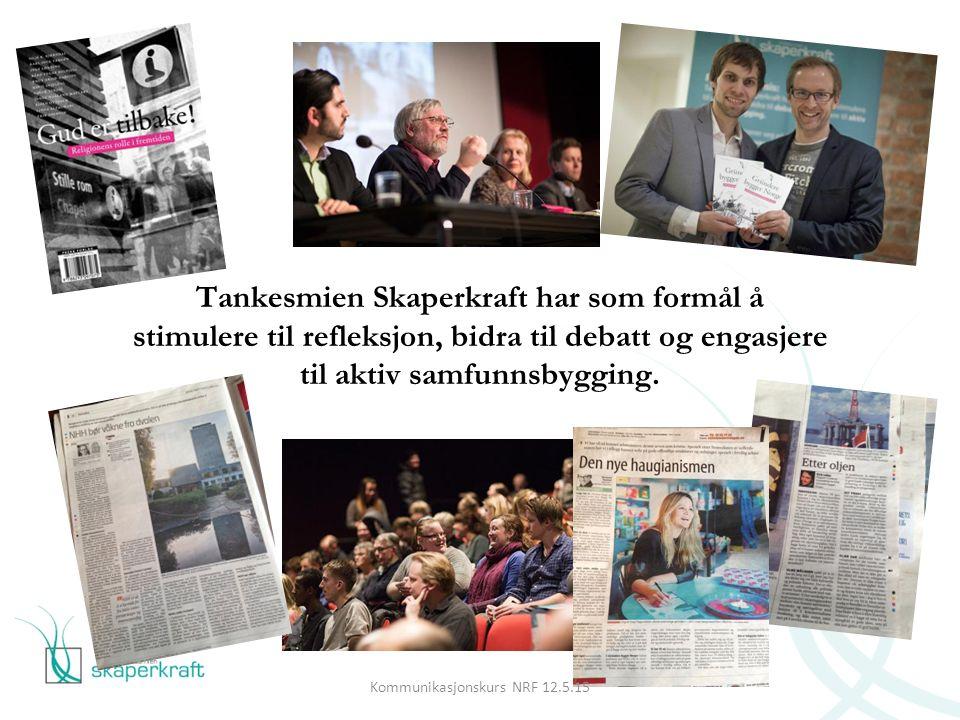Resultater: Kommunikasjonskurs NRF 12.5.15 2011201220132014 Ant debattinnlegg på trykk: 1439*54 73 Ant debattmøter/events:511* 1215 Ant redaksjonelle oppslag:25 2855