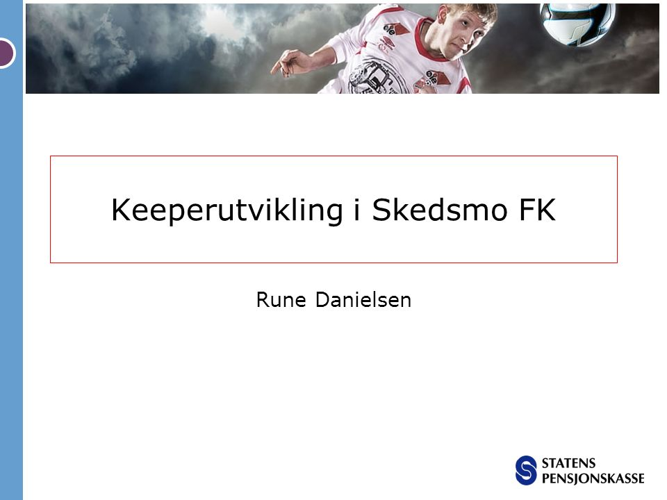 Keeperutvikling i Skedsmo FK Rune Danielsen